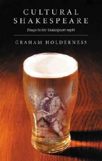 Cultural Shakespeare: Essays in the Shakespeare Myth - Graham Holderness, Sir Shridath Ramphal