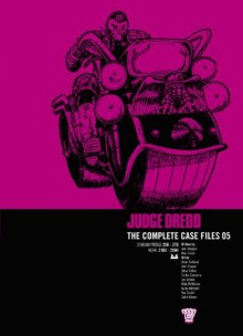 Judge Dredd The Complete Case Files 05: Complete Case Files v. 5 - John Wagner, Alan Grant, Brian Bolland, John Cooper, Steve Dillon, Carlos Ezquerra, Ian Gibson, Mike McMahon, Barry Mitchell, Ron Smith, Colin Wilson
