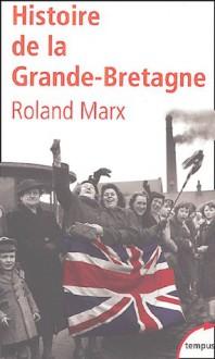 Histoire de la Grande-Bretagne - Roland Marx, Philippe Chassaigne