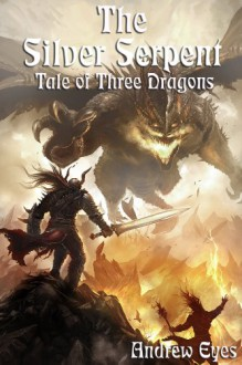 The Silver Serpent (Tale of Three Dragons 3: The Light Bringer) - Andrew Eyes