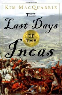 The Last Days of the Incas - Kim MacQuarrie