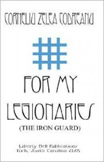 For My Legionaries (The Iron Guard) - Corneliu Zelea Codreanu, Dimitrie Gazdaru