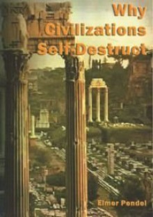 Why Civilizations Self-Destruct - Elmer Pendell