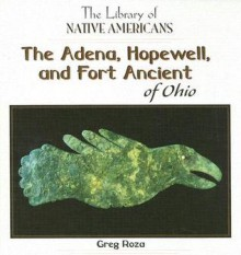 The Adena, Hopewell, and Fort Ancient of Ohio - Greg Roza