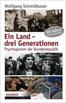 Ein Land-drei Generationen: Psychogramm der Bundesrepublik - Wolfgang Schmidbauer