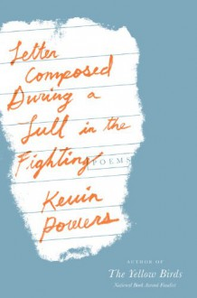 Letter Composed During a Lull in the Fighting: Poems - Kevin Powers