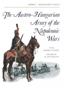 The Austro-Hungarian Army of the Napoleonic Wars - Albert Seaton