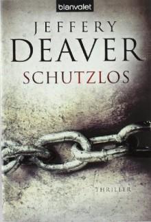 Schutzlos - Jeffery Deaver, Fred Kinzel