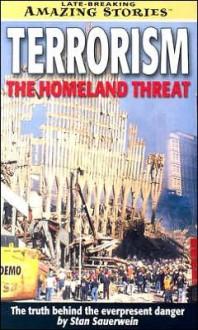 Terrorism: The Homeland Threat: The Truth Behind the Everpresent Danger - Stan Sauerwein