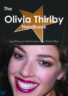 The Olivia Thirlby Handbook - Everything You Need to Know about Olivia Thirlby - Emily Smith