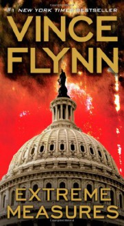 Extreme Measures: A Thriller (Mitch Rapp Novels) - Vince Flynn