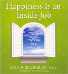 Happiness Is an Inside Job: Practicing for a Joyful Life - Sylvia Boorstein