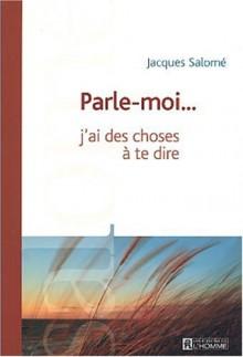 Parle-moi...j'ai des choses à te dire - Jacques Salomé