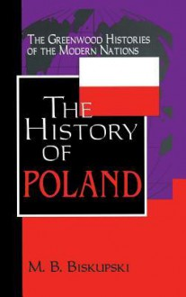 The History of Poland - Mieczyslaw B. Biskupski