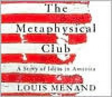 The Metaphysical Club - Louis Menand, Henry Leyva