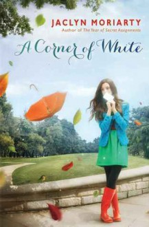 A Corner of White: Book 1 of The Colors of Madeleine - Jaclyn Moriarty