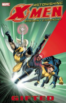 Astonishing X-Men, Vol. 1: Gifted - Joss Whedon,John Cassaday