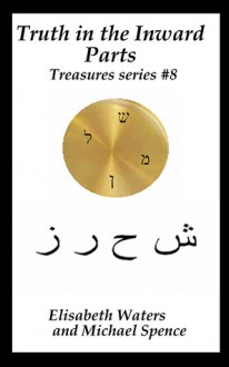 Truth in the Inward Parts (Treasures, #8) - Elisabeth Waters, Michael Spence
