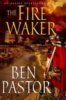 The Fire Waker: An Aelius Spartianus Mystery - Ben Pastor