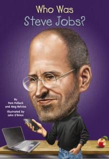 Who Was Steve Jobs? (Who Was...?) - Pamela D. Pollack, Meg Belviso, John O'Brien, Nancy Harrison