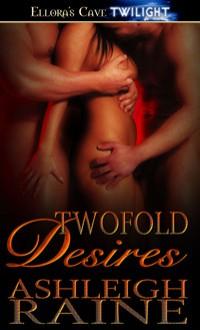 Twofold Desires - Ashleigh Raine