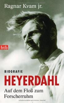 Heyerdahl: Auf dem Floß zum Forscherruhm - Ragnar Kvam Jr., Karl-Ludwig Wetzig