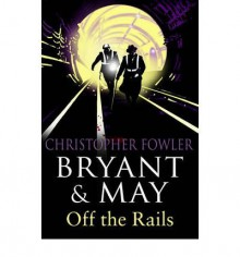 Bryant and May Off the Rails: (Bryant & May Book 8) (Bryant and May) (Paperback) - Common - By (author) Christopher Fowler
