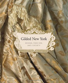 Gilded New York: Design, Fashion, and Society - Jeannine Falino, Phyllis Magidson, Nina Gray, Donald Albrecht, Susan Johnson
