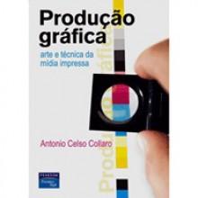 Produção Gráfica - Arte e técnica da mídia impressa - Antonio Celso Collaro