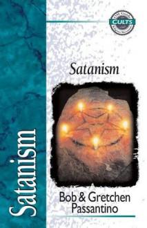 Satanism - Bob Passantino, Alan W. Gomes