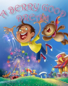 A BERRY GOOD DREAM ( A Gorgeous Illustrated Children's Picture Ebook for Ages 2-8 ) - Michael Yu
