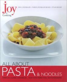 Joy of Cooking: All About Pasta & Noodles - Irma S. Rombauer, Marion Rombauer Becker, Ethan Becker