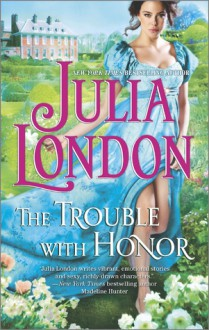 The Trouble With Honor - Julia London