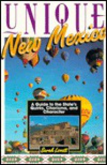 Unique New Mexico: A Guide to the State's Quirks, Charisma, and Character - Sarah Lovett