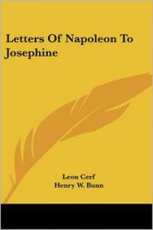 Letters of Napoleon to Josephine - Leon Cerf