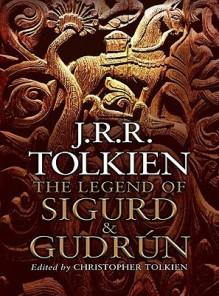The Legend of Sigurd and Gudrun - J.R.R. Tolkien, J.R.R. Tolkien