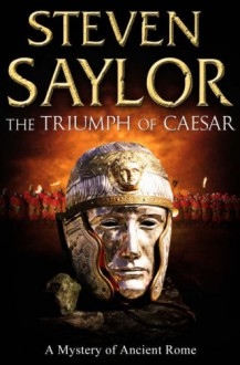 The Triumph of Caesar: A Novel of Ancient Rome (Novels of Ancient Rome) - Steven Saylor