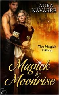 Magick by Moonrise - Laura Navarre