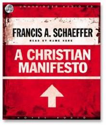 A Christian Manifesto - Francis August Schaeffer, David Cochran Heath