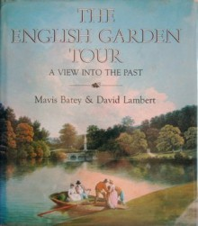 English Garden Tour: A View into the Past - Mavis Batey, David Lambert