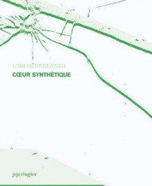 Lori Hersberger: Coeur Synthetique - Lori Hersberger, Mark Gisbourne