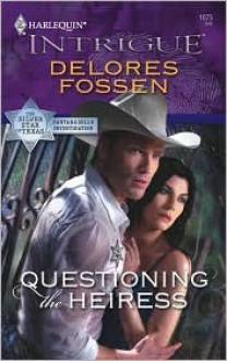 Questioning The Heiress (The Silver Star of Texas: Cantara Hills Investigation) - Delores Fossen