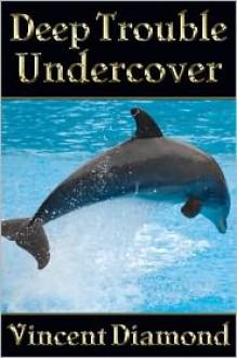 Deep Trouble Undercover - Vincent Diamond