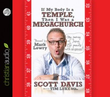 If My Body is a Temple, Then I Was a Megachurch: My journey of losing 132 pounds with no excercise - Scott Davis, Tim Luke