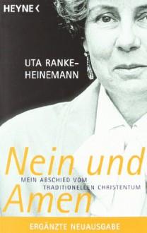 Nein und Amen. Mein Abschied vom traditionellen Christentum - Uta Ranke-Heinemann