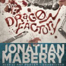 The Dragon Factory - Jonathan Maberry,Ray Porter