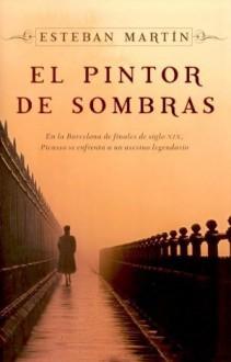 El Pintor De Sombras/ The Shadows Painter (Spanish Edition) - Esteban Martin