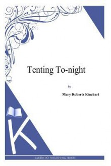 Tenting To-Night - Mary Roberts Rinehart