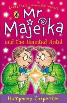 MR Majeika and the Haunted Hotel - Humphrey Carpenter, Frank Rodgers