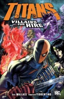 Titans, Vol. 4: Villains for Hire - Eric Wallace,Fabrizio Fiorentino